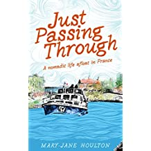 Just Passing Through: A nomadic life afloat in France (English Edition)