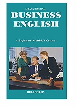 Business English for the Classroom.: A BEGINNERS' MULTISKILL COURSE (English Edition) par [Bouchaal, M'bark]