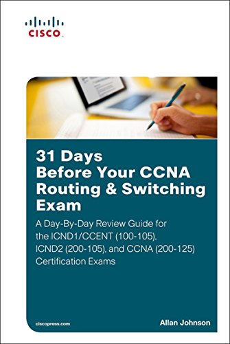 31 Days Before Your CCNA Routing & Switching Exam: A Day-By-Day Review Guide for the ICND1/CCENT (100-105), ICND2 (200-105), and CCNA (200-125) Certification Exams (English Edition) - Netzwerk-boot