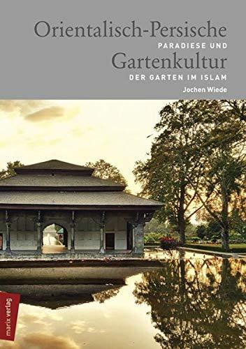 Orientalisch-Persische Gartenkultur: Paradiese und der Garten im Islam (marix Sachbuch)