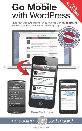 Go Mobile with WordPress: Take your web site mobile - in easy steps with WPtouch Pro (Wordpress Mobile)