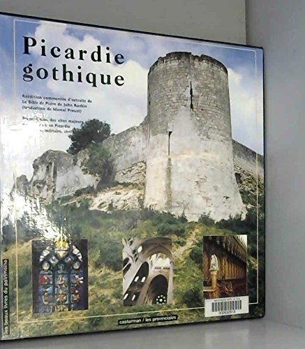 Picardie gothique... : Présentation des sites majeurs du gothique en Picardie, religieux, militaire, civil par Casterman