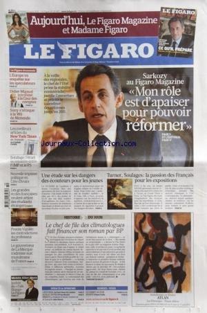 FIGARO (LE) [No 20407] du 12/03/2010 - SARKOZY / MON ROLE EST D'APAISER POUR POUVOIR REFORMER -UNE ETUDE SUR LES DANGERS DES ECOUTEURS POUR LES JEUNES -TURNER / SOULAGES / LA PASSION DES FRANCAIS POUR LES EXPOSITIONS -LE CHEF DE FILE DES CLIMATOLOGUES FAIT FINANCER SON ROMAN PAR BP -PROCES VIGUIER / LES CONTRADICTIONS DU PROFESSEUR -LE GOUVERNEUR DE LA MECQUE S'ADRESSE AUX MUSULMANS DE FRANCE -LES GRANDES ECOLES FRANCAISES VEULENT ATTIRER DES ETUDIANTS ETRANGERS -NOUVELLE IMPASSE POLITIQUE EN