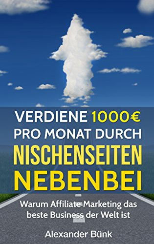 Verdiene 1000€ pro Monat durch Nischenseiten nebenbei - Passives Einkommen durch Affiliate Marketing: Warum Affiliate Marketing das beste Business der ... Geld verdienen im Internet