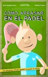 CÓMO ARRASAR EN EL PÁDEL: Mejora tu nivel de pádel de forma fácil, rápida y divertida. Sencillos consejos y didácticas ilustraciones en 3D, con las claves ... ganar cualquier partido (Spanish Edition)