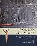 Vor den Pyramiden: Die ägyptische Vor- und Frühzeit (Zaberns Bildbände zur Archäologie) - Eva Christiana Köhler