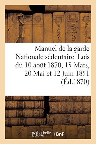 Manuel de la garde Nationale sédentaire. Lois du 10 aout 1870, 15 Mars, 20 Mai et 12 Juin 1851: L'école du soldat, l'école de peloton, l'escrime à la baïonnette...