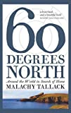 Front cover for the book Sixty degrees north: around the world in search of home by Malachy Tallack