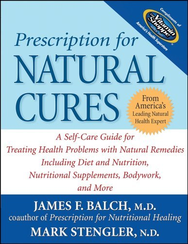 Prescription for Natural Cures: A Self-Care Guide for Treating Health Problems with Natural Remedies Including Diet and Nutrition, Nutritional Supplements, Bodywork, and More by James F. Balch (2005-08-25)