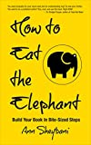 How To Eat The Elephant: Build Your Book In Bite-Sized Steps (Build A Book Bootcamp 1) (English Edition)