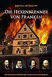 Die Hexenbrenner von Franken: Die Geschichte eines vertuschten Massenmordes (Heimatarchiv) - Ralph Kloos