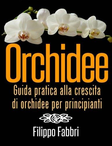 orchidee. guida pratica alla crescita di orchidee per principianti.