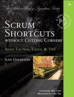 Scrum Shortcuts without Cutting Corners: Agile Tactics, Tools, & Tips (Addison-Wesley Signature Series (Cohn)) von [Goldstein, Ilan]