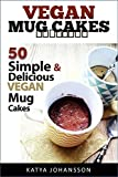 Vegan Mug Cake Cookbook: 50 Simple & Delicious Vegan Mug Cakes (Microwave Cake, Mug Cake)