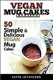 Vegan Mug Cake Cookbook: 50 Simple & Delicious Vegan Mug Cakes (Microwave Cake, Mug Cake)