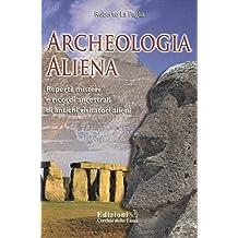 Archeologia ALiena: Reperti, misteri e ricordi ancestrali di antichi visitatori alieni