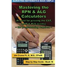 Mastering the RPN & ALG Calculators: Step by Step Guide: Volume 18 (Surveying Mathematics Made Simple)