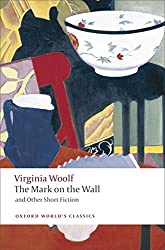 The Mark on the Wall and Other Short Fiction (Oxford World's Classics (Paperback)) by Virginia Woolf (2008-12-01)