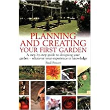 Planning and creating your first garden: A step-by-step guide to designing your garden - whatever your experience or knowledge: A Step-by-Step Guide - Whatever Your Experience or Knowledge