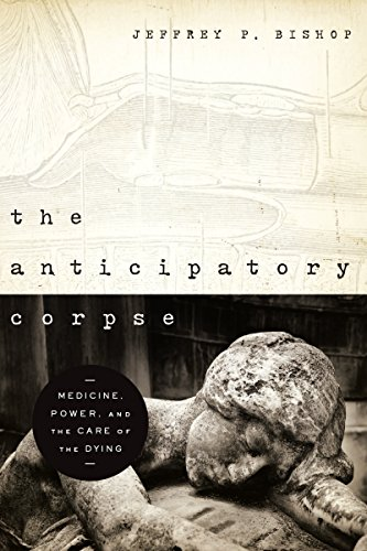 Anticipatory Corpse, The: Medicine, Power, and the Care of the Dying (Notre Dame Studies in Medical Ethics) (English Edition)