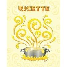 Ricette: Copertina: Pentola Magica - Colore: giallo - Quaderno per scrivere 100 ricette