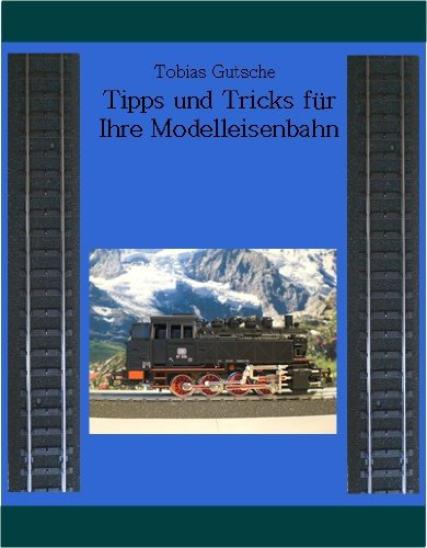 Tipps und Tricks für ihre Modelleisenbahn