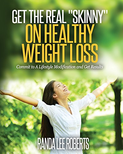 Get the Real Skinny on Healthy Weight Loss: Commit to a Lifestyle Modification and Get Results