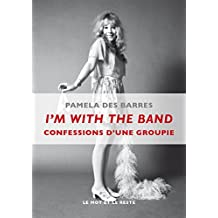 I'm With the Band: Confessions d'une groupie (MUSIQUES) (French Edition)