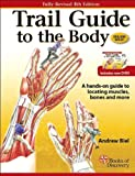 Trail Guide to the Body: A Hands-on Guide to Locating Muscles, Bones, and More