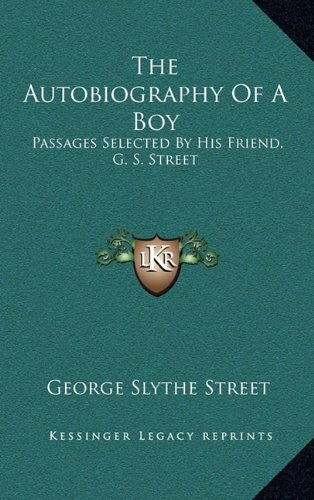 The Autobiography of a Boy: Passages Selected by His Friend, G. S. Street