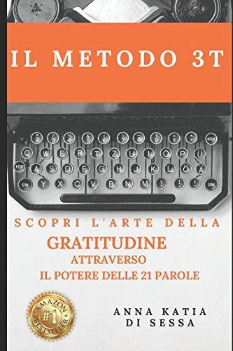 IL METODO 3T: Scopri l'arte della GRATITUDINE attraverso il potere delle 21 parole