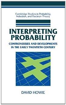 Interpreting Probability: Controversies and Developments in the Early Twentieth Century par [Howie, David]