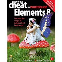 How to Cheat in Photoshop Elements 8: Discover the magic of Adobe's best kept secret