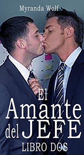 El Amante del jefe: Libro Dos: (Erotica gay BDSM) por Myranda Wolf