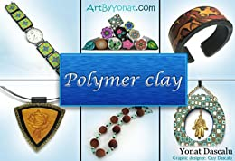 Polymer clay: All the basic and advanced techniques you need to create with polymer clay (English Edition)