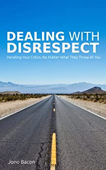 Dealing With Disrespect: Handling your critics, no matter what they throw at you (English Edition) di [Bacon, Jono]