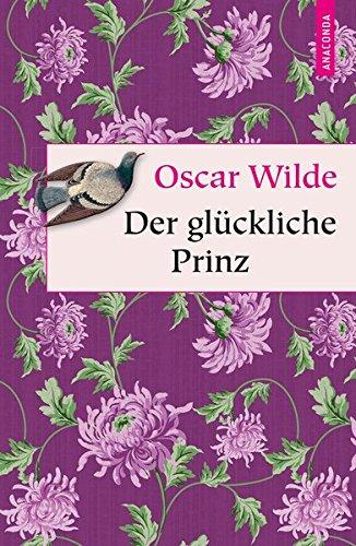 Der glückliche Prinz (Märchen) (Geschenkbuch Weisheit)