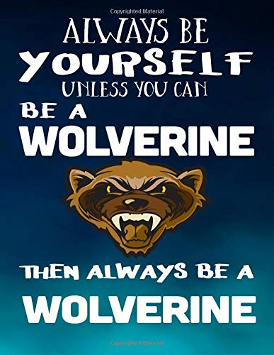 nless You Can Be A Wolverine Then Always Be A Wolverine: Composition Notebook Journal ()
