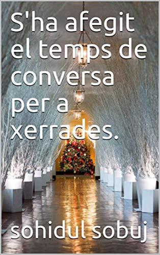 S'ha afegit el temps de conversa per a xerrades. (Catalan Edition) por sohidul sobuj