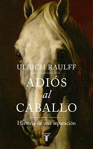 Libro sobre caballos: Adiós al caballo de Ulrich Raulff