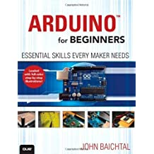 Arduino for Beginners: Essential Skills Every Maker Needs by Baichtal, John (2013) Paperback