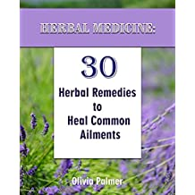Herbal Medicine: 30 Herbal Remedies to Heal Common Ailments: (Medicinal Herbs, Herbal Remedies, Aromatherapy) (Natural Remedies, Herbal Medicine) (English Edition)