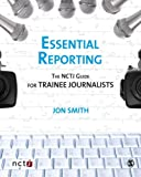 Essential Reporting: The NCTJ Guide for Trainee Journalists: 1