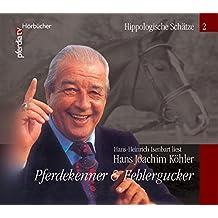 Pferdekenner & Fehlergucker, Hans-Joachim Köhler: Hippologische Schätze Teil II (pferdia tv Hörbücher - Hippologische Schätze)