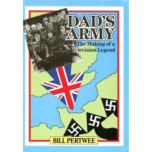 Dad's Army: The Making of a Television Legend by Bill Pertwee (1989-10-06)