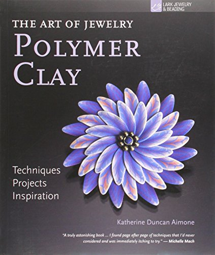 The Art of Jewelry: Polymer Clay: Techniques, Projects, Inspiration (Lark Jewelry & Beading)