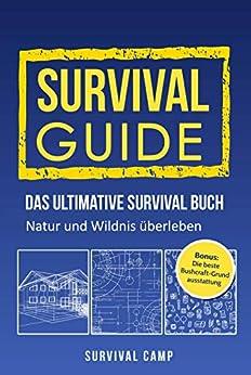 Survival Guide: Das ultimative Survival Buch - Natur und Wildnis  überleben