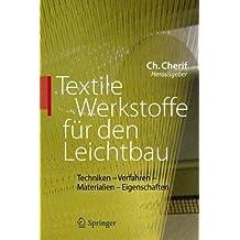 Textile Werkstoffe für den Leichtbau: Techniken - Verfahren - Materialien - Eigenschaften