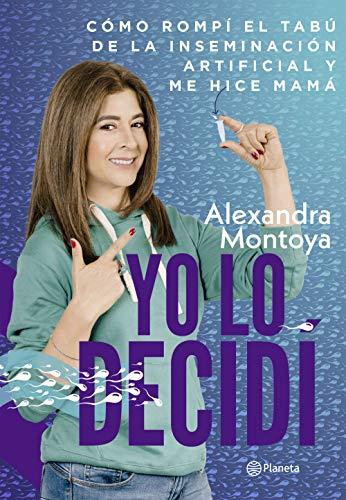 Yo lo decidí por Alexandra Montoya