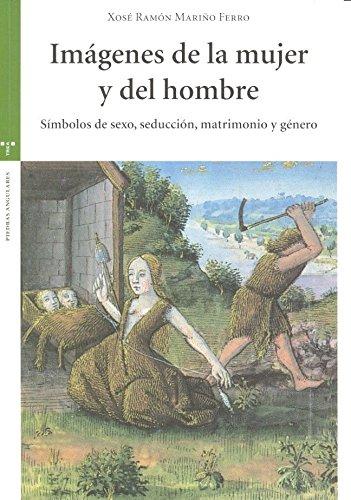 Imágenes de la mujer y del hombre Símbolos de sexo, seducción, matrimonio y género (Estudios Históricos La Olmeda)